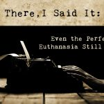 There, I Said It: Even the Perfect Euthanasia Still Hurts