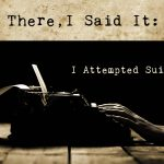 There, I Said It: I Survived a Suicide Attempt